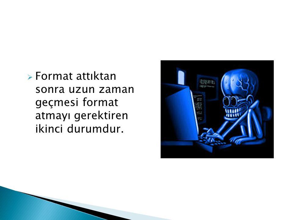  Format attıktan sonra uzun zaman geçmesi format atmayı gerektiren ikinci durumdur.