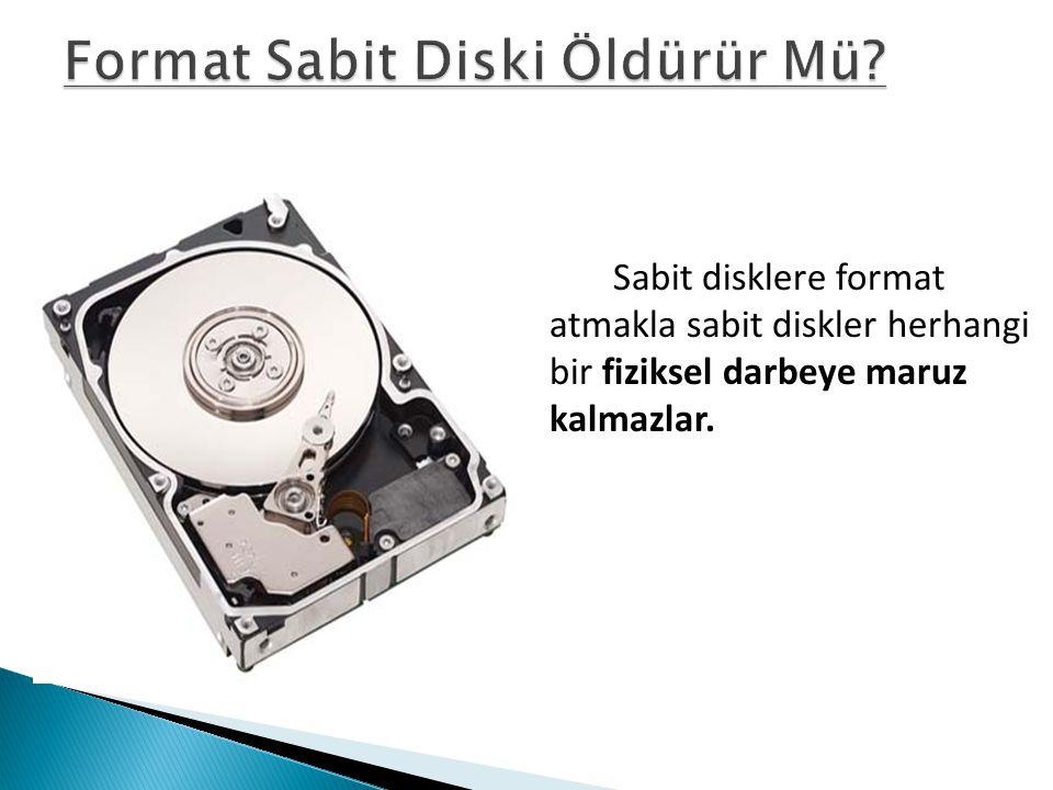 Sabit disklere format atmakla sabit diskler herhangi bir fiziksel darbeye maruz kalmazlar.