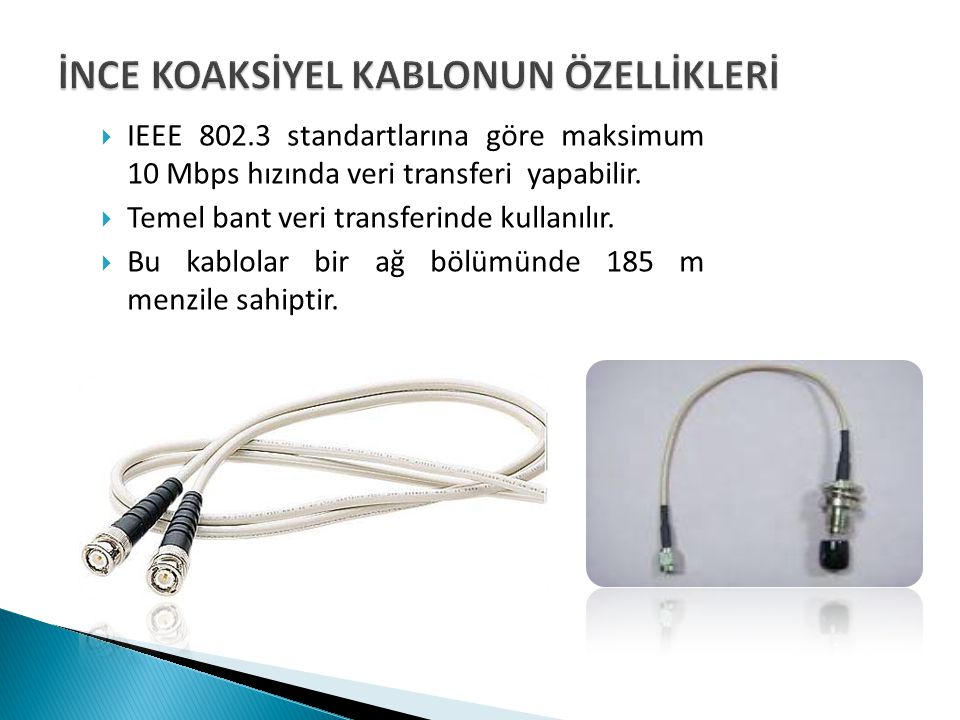  IEEE 802.3 standartlarına göre maksimum 10 Mbps hızında veri transferi yapabilir.  Temel bant veri transferinde kullanılır.  Bu kablolar bir ağ bö