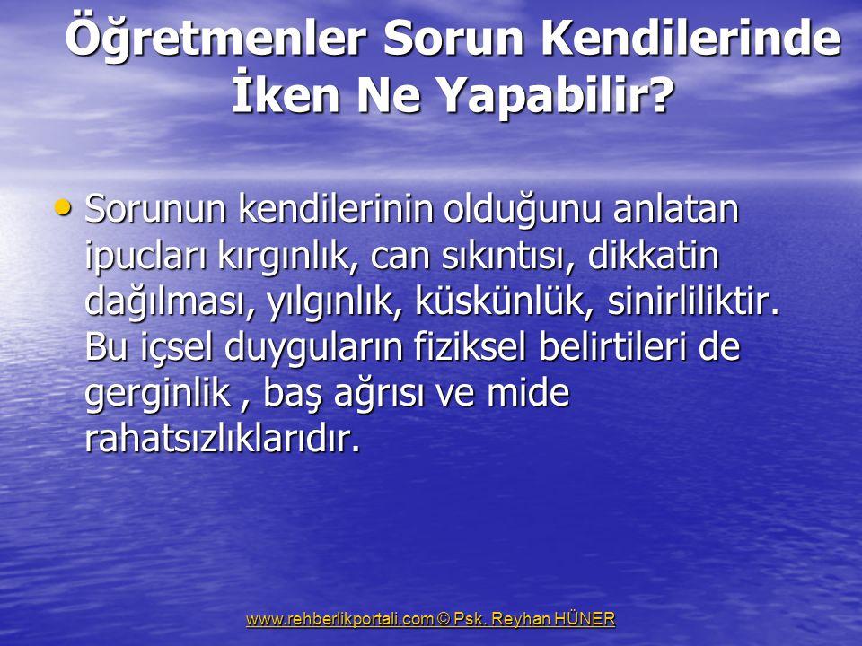 www.rehberlikportali.com © Psk.Reyhan HÜNER Öğretmenler Sorun Kendilerinde İken Ne Yapabilir.