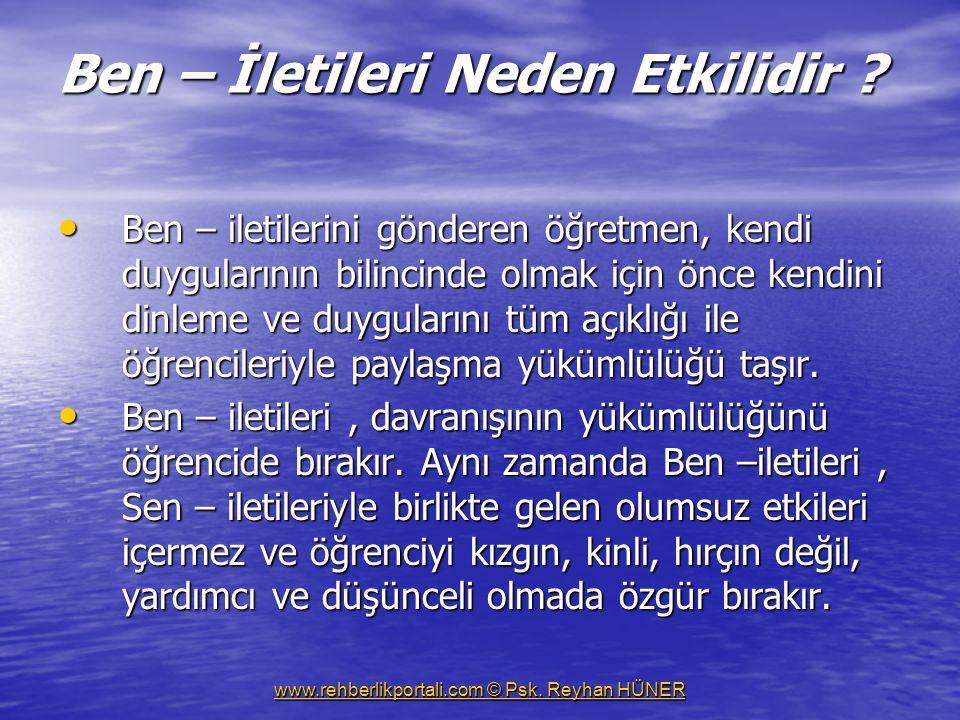 www.rehberlikportali.com © Psk.Reyhan HÜNER Ben – İletileri Neden Etkilidir .