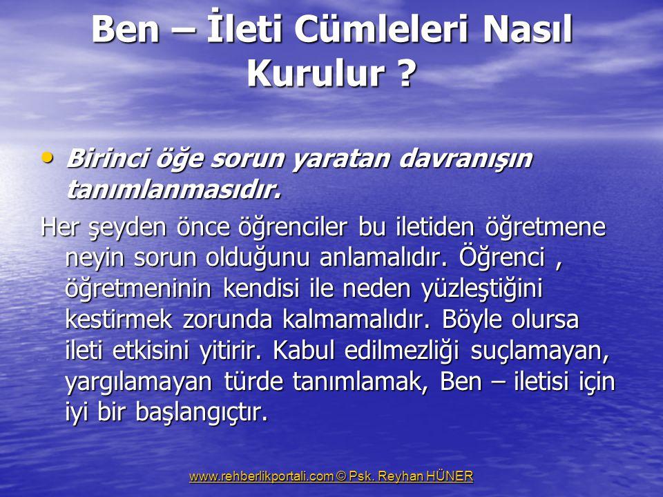 www.rehberlikportali.com © Psk.Reyhan HÜNER Ben – İleti Cümleleri Nasıl Kurulur .