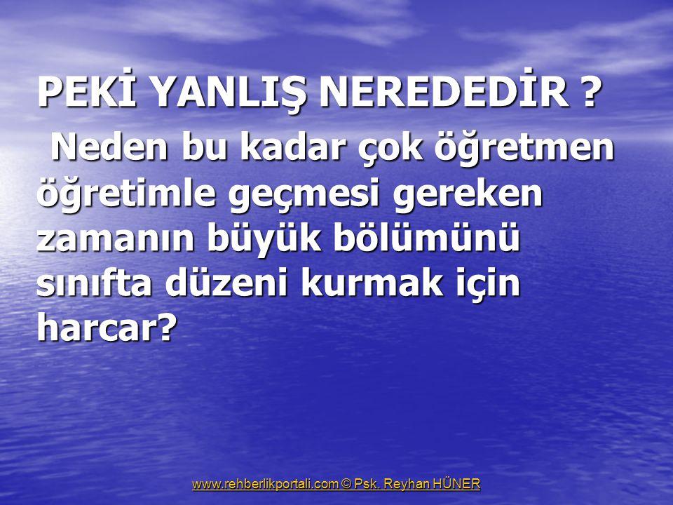www.rehberlikportali.com © Psk.Reyhan HÜNER PEKİ YANLIŞ NEREDEDİR .