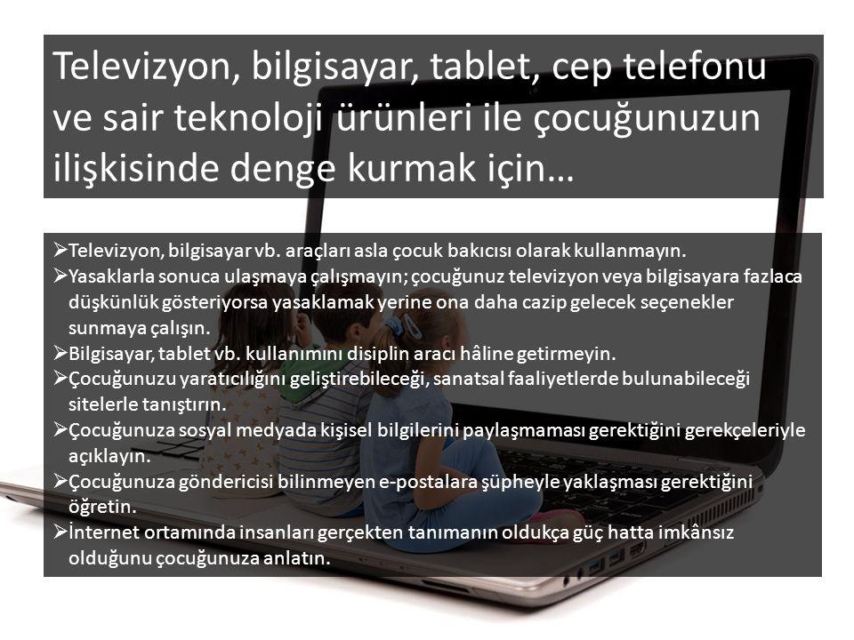  Televizyon, bilgisayar vb. araçları asla çocuk bakıcısı olarak kullanmayın.  Yasaklarla sonuca ulaşmaya çalışmayın; çocuğunuz televizyon veya bilgi