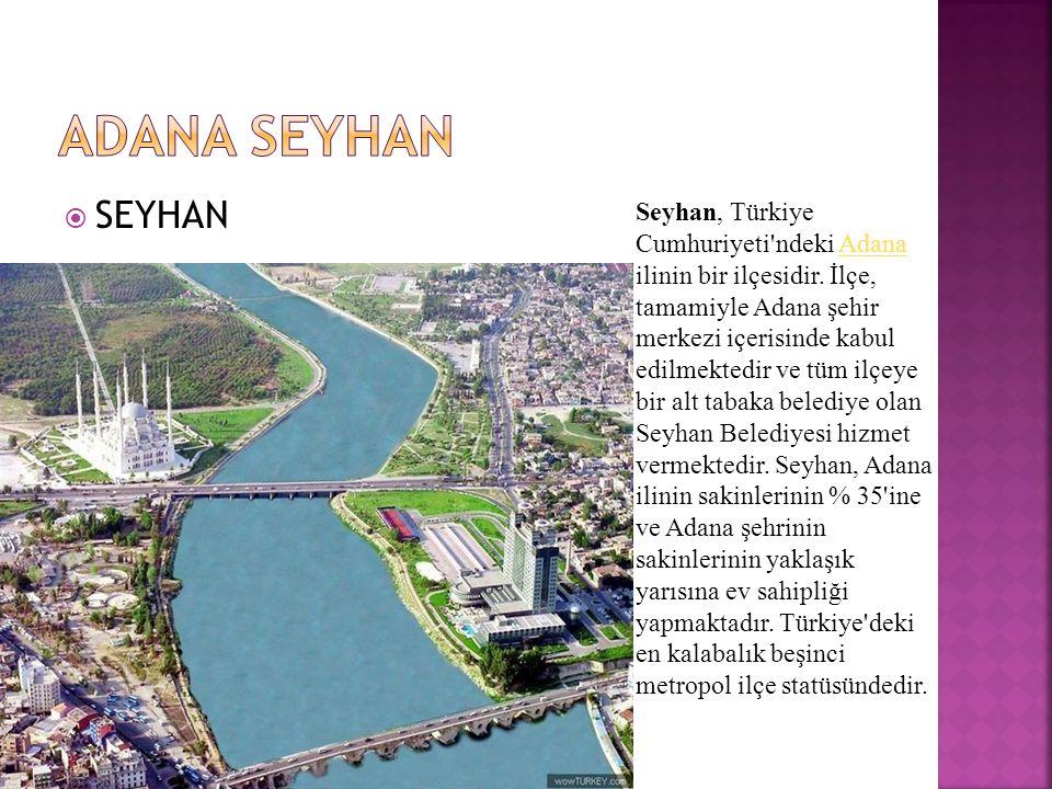  SEYHAN Seyhan, Türkiye Cumhuriyeti ndeki Adana ilinin bir ilçesidir.