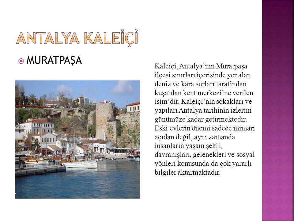  MURATPAŞA Kaleiçi, Antalya'nın Muratpaşa ilçesi sınırları içerisinde yer alan deniz ve kara surları tarafından kuşatılan kent merkezi'ne verilen isim'dir.