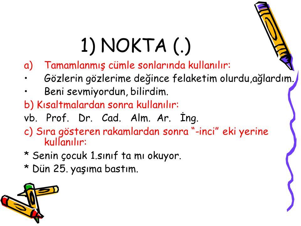 1) NOKTA (.) a)Tamamlanmış cümle sonlarında kullanılır: Gözlerin gözlerime değince felaketim olurdu,ağlardım. Beni sevmiyordun, bilirdim. b) Kısaltmal