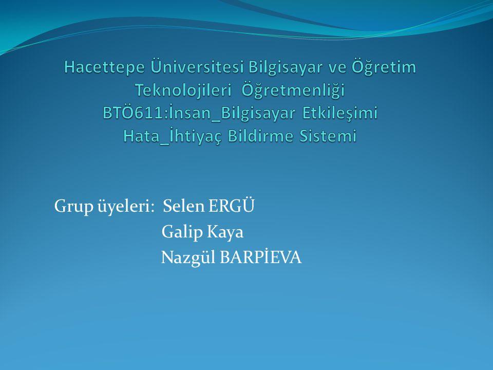 Grup üyeleri: Selen ERGÜ Galip Kaya Nazgül BARPİEVA