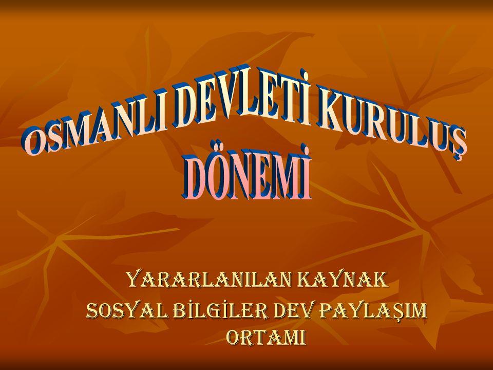 KURULUŞ DÖNEMİ PADİŞAHLARI Osman Bey (1281- 1324)Osman Bey (1281- 1324) Orhan Bey (1324-1362)Orhan Bey (1324-1362) 1.Murat (1362-1389)1.Murat (1362-1389) Yıldırım Beyazıt (1389- 1402)Yıldırım Beyazıt (1389- 1402) Çelebi Mehmet (1411- 1421)Çelebi Mehmet (1411- 1421) 2.Murat (1421-1451)2.Murat (1421-1451)