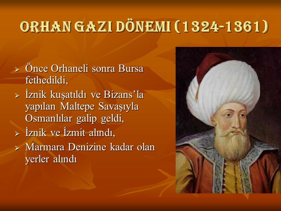 Orhan gazi dönemi (1324-1361)  Önce Orhaneli sonra Bursa fethedildi,  İznik kuşatıldı ve Bizans'la yapılan Maltepe Savaşıyla Osmanlılar galip geldi,