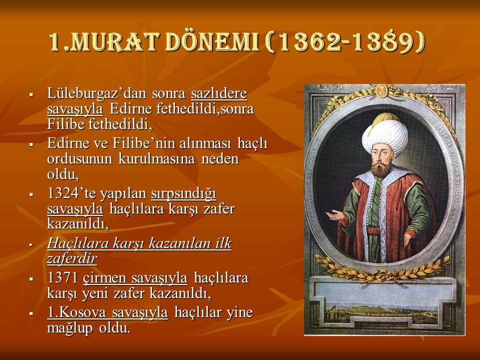 1.Murat dönemi (1362-1389)  Lüleburgaz'dan sonra sazlıdere savaşıyla Edirne fethedildi,sonra Filibe fethedildi,  Edirne ve Filibe'nin alınması haçlı