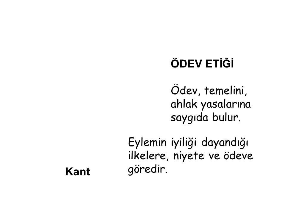 Kant ÖDEV ETİĞİ Ödev, temelini, ahlak yasalarına saygıda bulur.