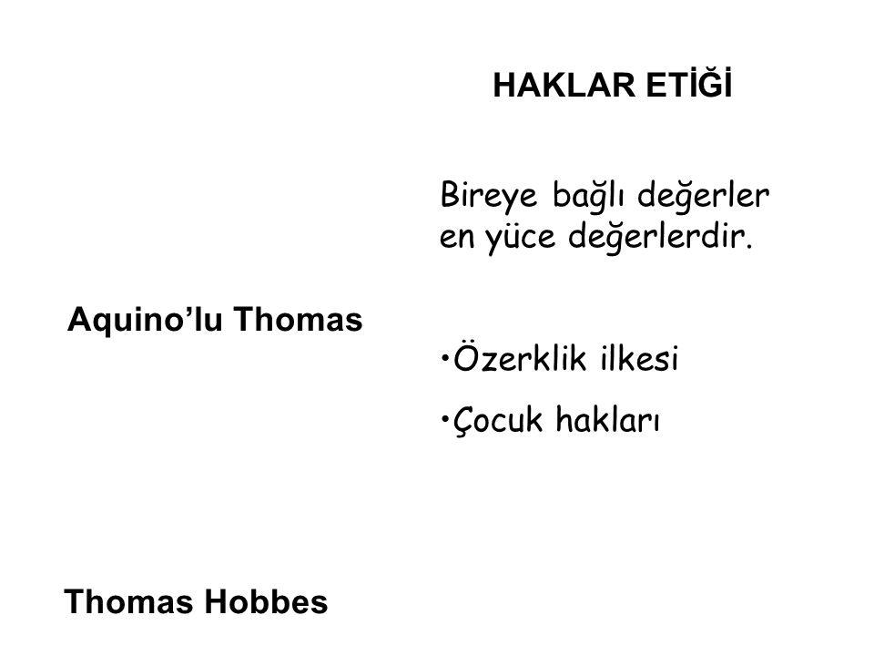 Aquino'lu Thomas Thomas Hobbes HAKLAR ETİĞİ Bireye bağlı değerler en yüce değerlerdir. Özerklik ilkesi Çocuk hakları
