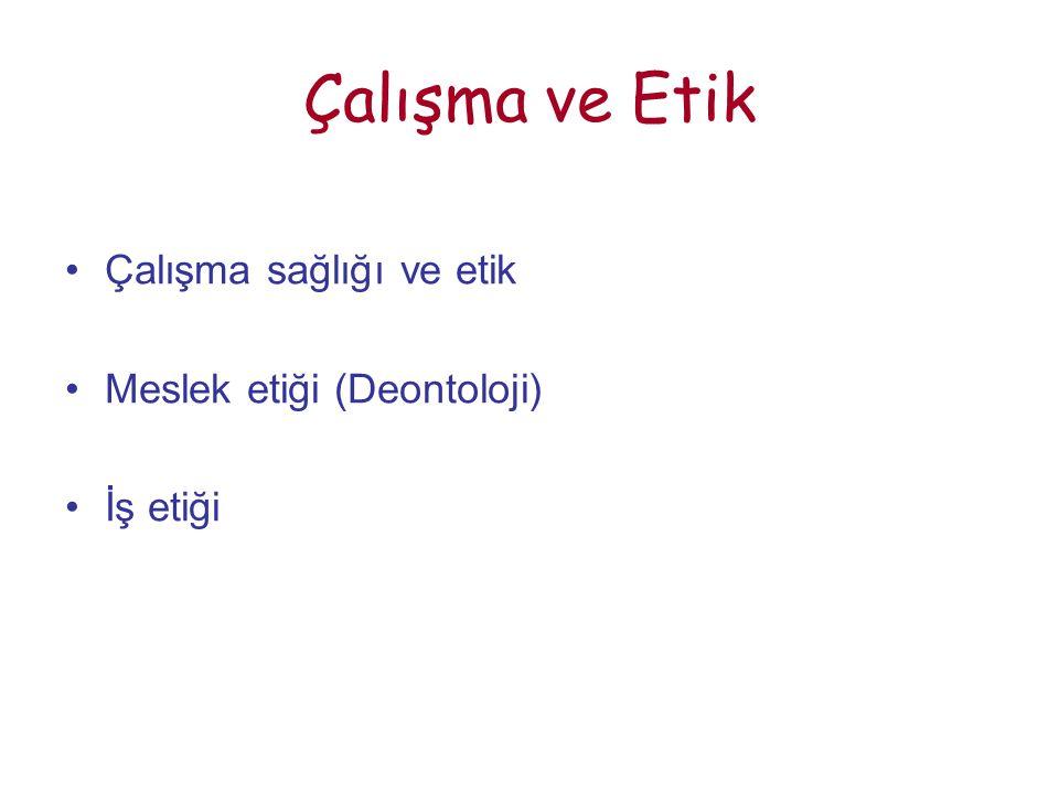 Çalışma ve Etik Çalışma sağlığı ve etik Meslek etiği (Deontoloji) İş etiği
