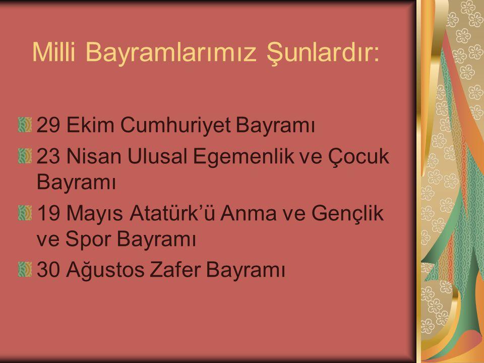 Milli Bayramlarımız Şunlardır: 29 Ekim Cumhuriyet Bayramı 23 Nisan Ulusal Egemenlik ve Çocuk Bayramı 19 Mayıs Atatürk'ü Anma ve Gençlik ve Spor Bayram