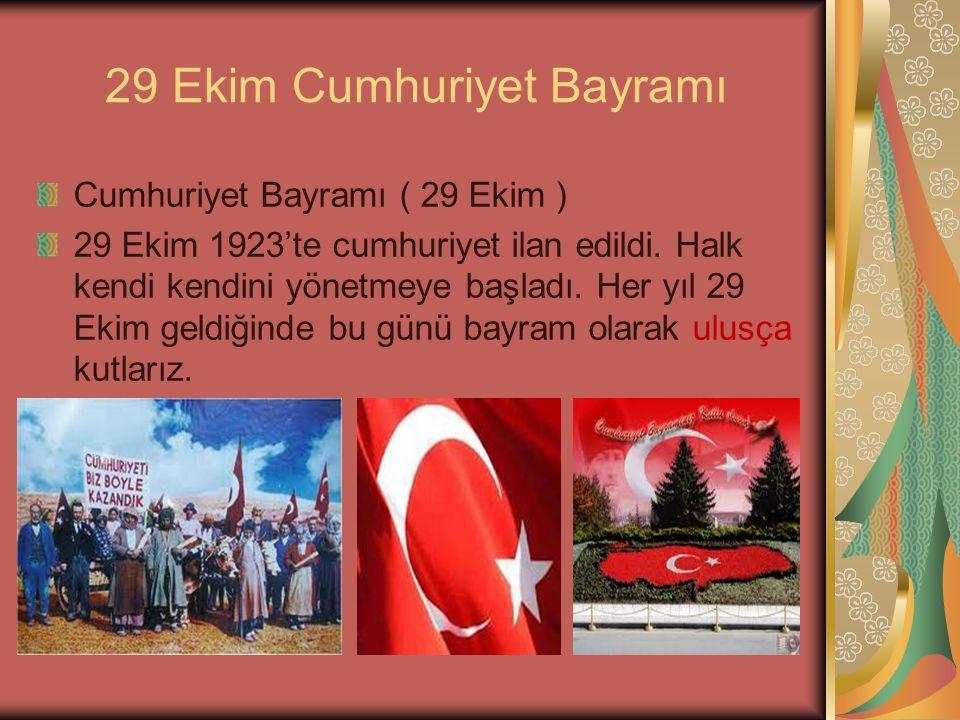 29 Ekim Cumhuriyet Bayramı Cumhuriyet Bayramı ( 29 Ekim ) 29 Ekim 1923'te cumhuriyet ilan edildi. Halk kendi kendini yönetmeye başladı. Her yıl 29 Eki