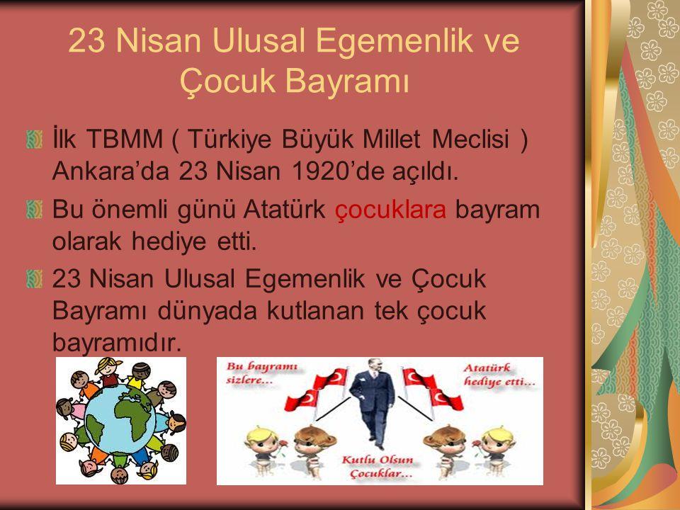 İlk TBMM ( Türkiye Büyük Millet Meclisi ) Ankara'da 23 Nisan 1920'de açıldı. Bu önemli günü Atatürk çocuklara bayram olarak hediye etti. 23 Nisan Ulus
