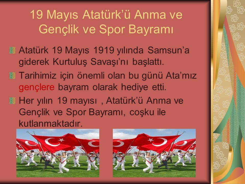 Atatürk 19 Mayıs 1919 yılında Samsun'a giderek Kurtuluş Savaşı'nı başlattı. Tarihimiz için önemli olan bu günü Ata'mız gençlere bayram olarak hediye e