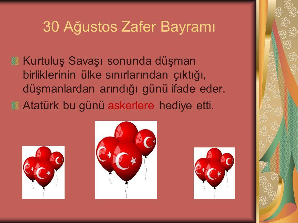 Kurtuluş Savaşı sonunda düşman birliklerinin ülke sınırlarından çıktığı, düşmanlardan arındığı günü ifade eder. Atatürk bu günü askerlere hediye etti.