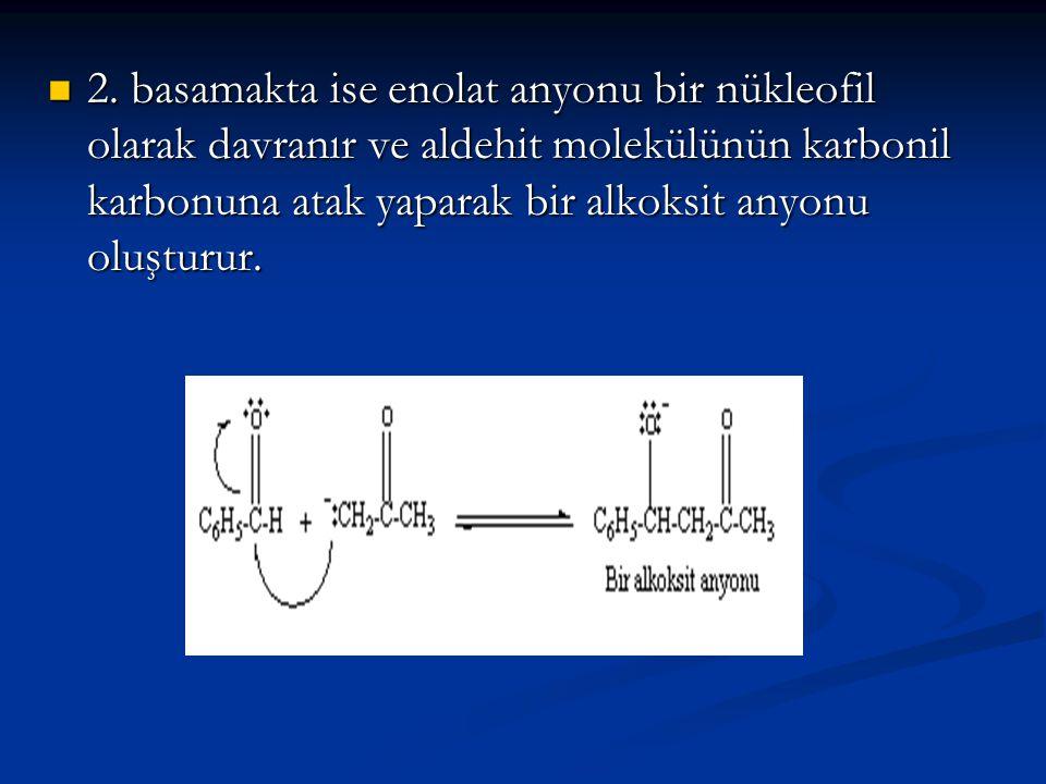 2. basamakta ise enolat anyonu bir nükleofil olarak davranır ve aldehit molekülünün karbonil karbonuna atak yaparak bir alkoksit anyonu oluşturur. 2.