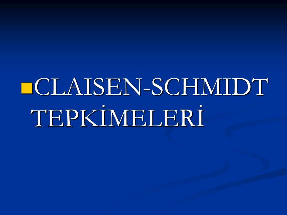 CLAISEN-SCHMIDT TEPKİMELERİ CLAISEN-SCHMIDT TEPKİMELERİ