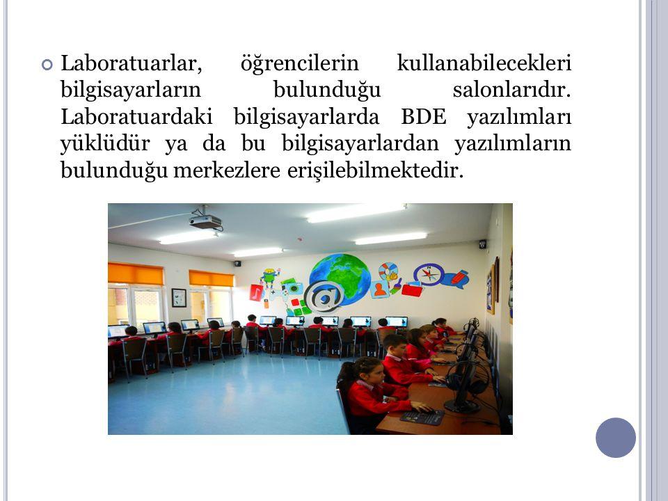 Laboratuarlar, öğrencilerin kullanabilecekleri bilgisayarların bulunduğu salonlarıdır. Laboratuardaki bilgisayarlarda BDE yazılımları yüklüdür ya da b