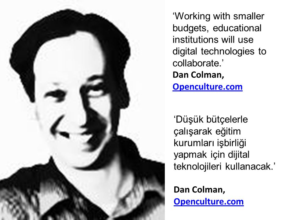 'Working with smaller budgets, educational institutions will use digital technologies to collaborate.' Dan Colman, Openculture.com Openculture.com 'Dü