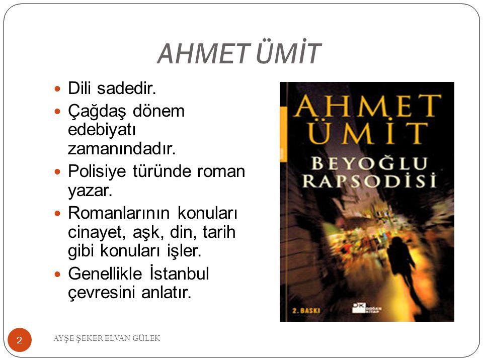 AHMET ÜMİT Dili sadedir. Çağdaş dönem edebiyatı zamanındadır. Polisiye türünde roman yazar. Romanlarının konuları cinayet, aşk, din, tarih gibi konula