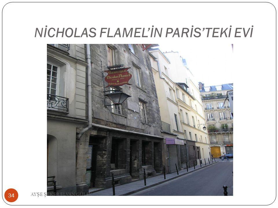 NİCHOLAS FLAMEL'İN PARİS'TEKİ EVİ 34 AY Ş E Ş EKER ELVAN GÜLEK