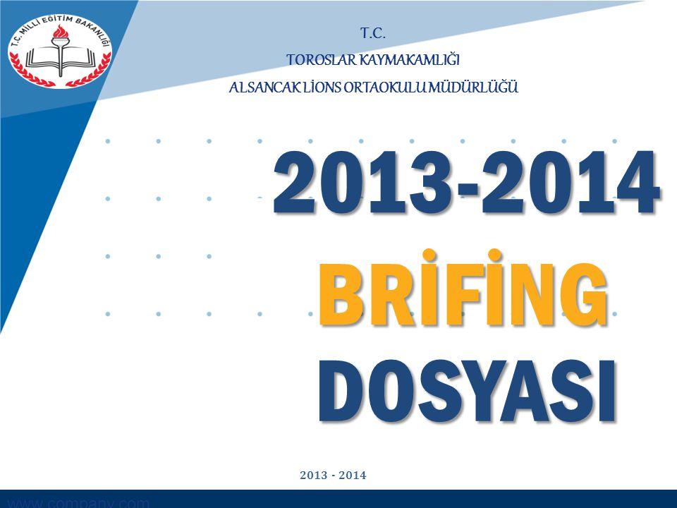 www.company.com T.C. TOROSLAR KAYMAKAMLIĞI ALSANCAK LİONS ORTAOKULU MÜDÜRLÜĞÜ BRİFİNG DOSYASI 2013-2014 2013 - 2014