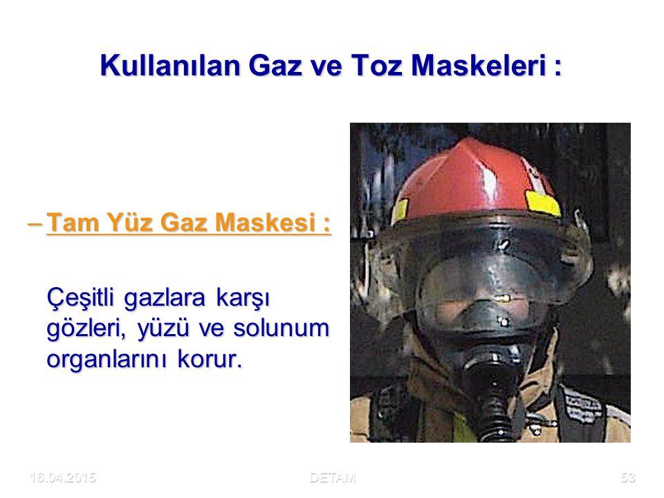 16.04.2015DETAM53 Kullanılan Gaz ve Toz Maskeleri : –Tam Yüz Gaz Maskesi : Çeşitli gazlara karşı gözleri, yüzü ve solunum organlarını korur.