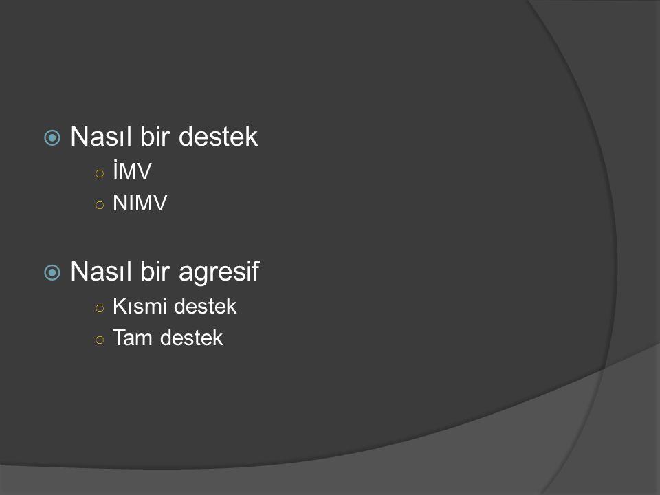  Nasıl bir destek ○ İMV ○ NIMV  Nasıl bir agresif ○ Kısmi destek ○ Tam destek