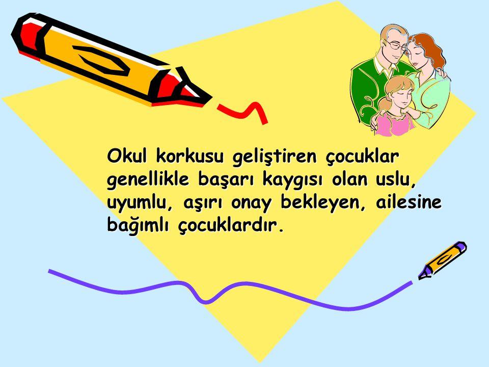 Okul korkusu geliştiren çocuklar genellikle başarı kaygısı olan uslu, uyumlu, aşırı onay bekleyen, ailesine bağımlı çocuklardır.