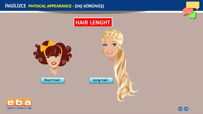 11 HAIR LENGHT İNGİLİZCE PHYSICAL APPEARANCE - (DIŞ GÖRÜNÜŞ) Short hairLong hair