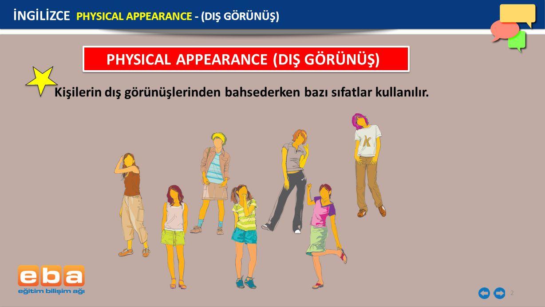2 PHYSICAL APPEARANCE (DIŞ GÖRÜNÜŞ) Kişilerin dış görünüşlerinden bahsederken bazı sıfatlar kullanılır. İNGİLİZCE PHYSICAL APPEARANCE - (DIŞ GÖRÜNÜŞ)