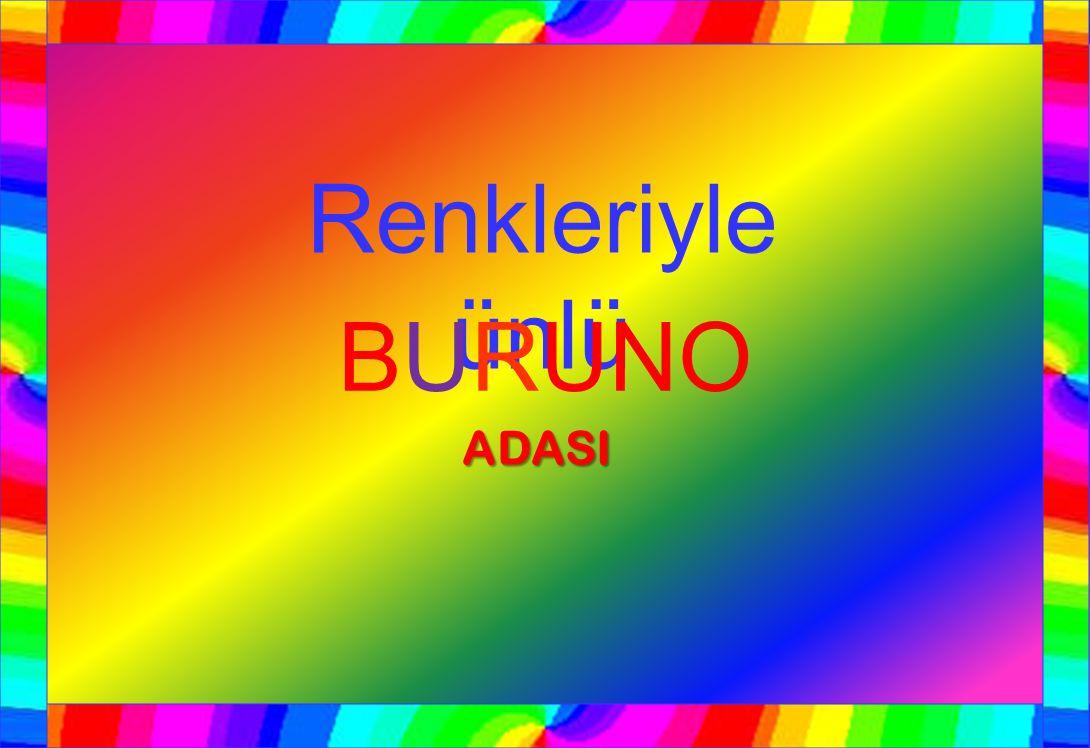 Renkleriyle ünlü BURUNO ADASI