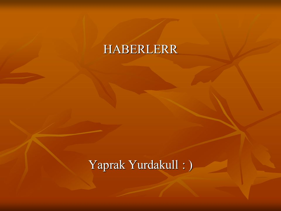HABERLERR Yaprak Yurdakull : )