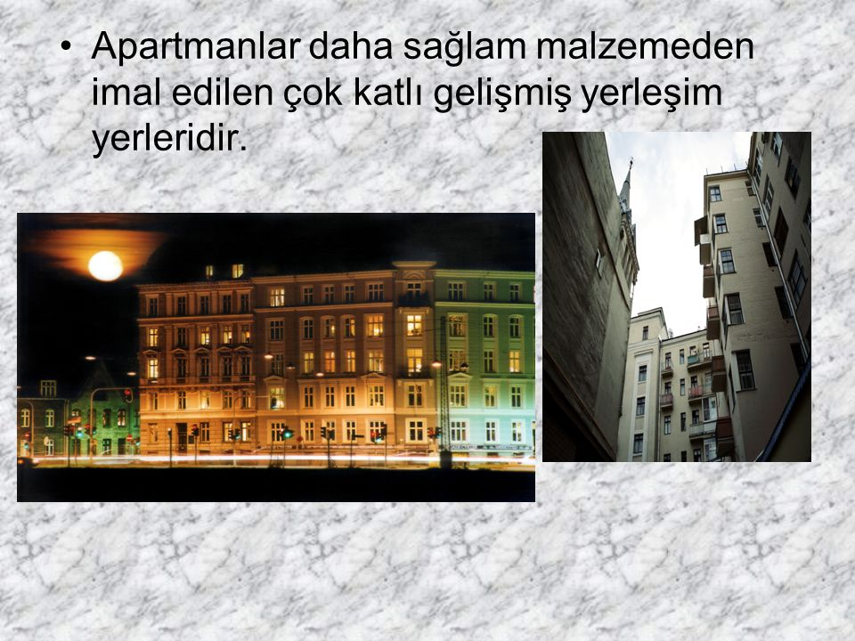 Apartmanlar daha sağlam malzemeden imal edilen çok katlı gelişmiş yerleşim yerleridir.