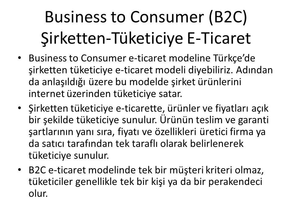 Business to Consumer (B2C) Şirketten-Tüketiciye E-Ticaret Business to Consumer e-ticaret modeline Türkçe'de şirketten tüketiciye e-ticaret modeli diye