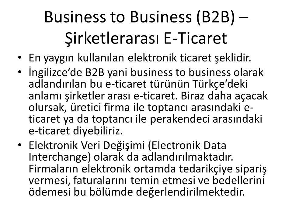 Business to Business (B2B) – Şirketlerarası E-Ticaret En yaygın kullanılan elektronik ticaret şeklidir. İngilizce'de B2B yani business to business ola