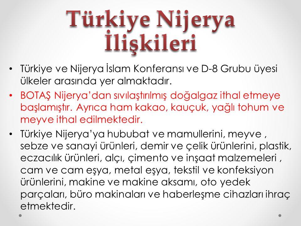 Türkiye ve Nijerya İslam Konferansı ve D-8 Grubu üyesi ülkeler arasında yer almaktadır. BOTAŞ Nijerya'dan sıvılaştırılmış doğalgaz ithal etmeye başlam