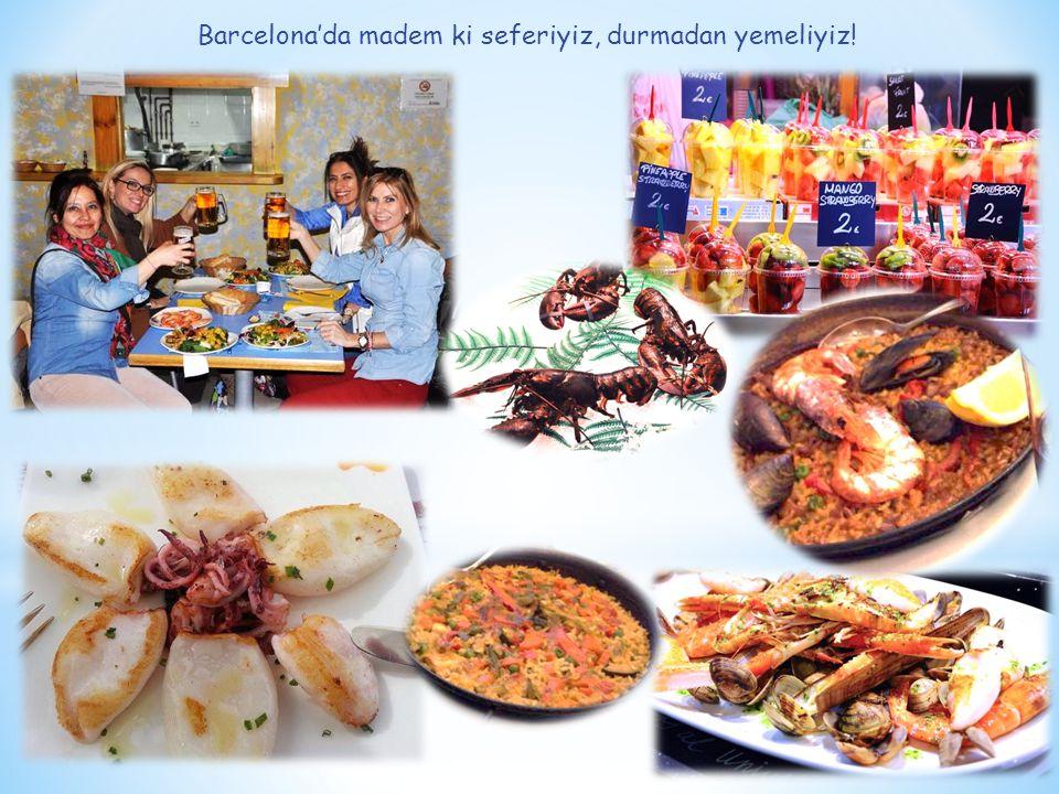 Barcelona'da madem ki seferiyiz, durmadan yemeliyiz!