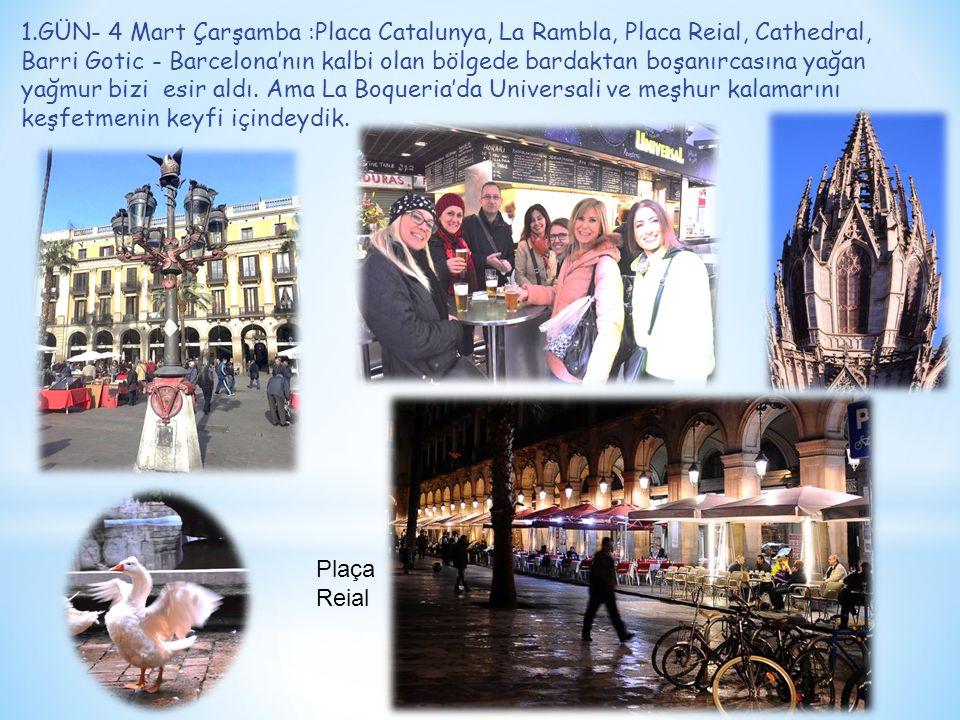 1.GÜN- 4 Mart Çarşamba :Placa Catalunya, La Rambla, Placa Reial, Cathedral, Barri Gotic - Barcelona'nın kalbi olan bölgede bardaktan boşanırcasına yağan yağmur bizi esir aldı.