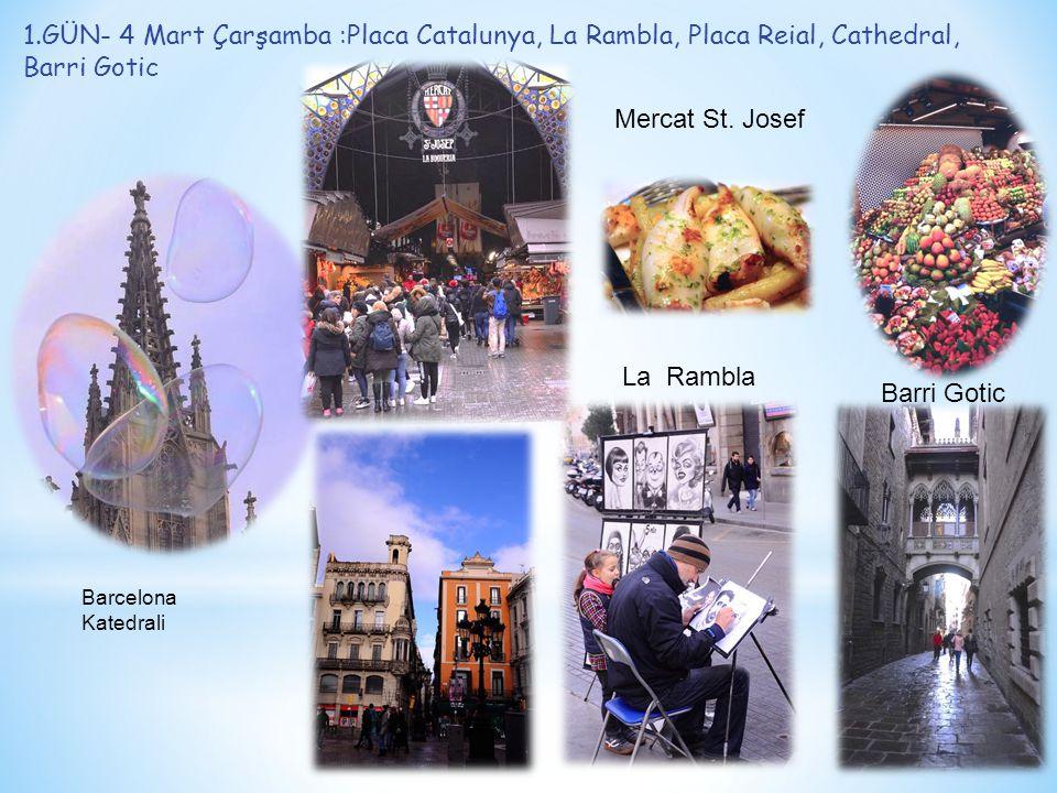 1.GÜN- 4 Mart Çarşamba :Placa Catalunya, La Rambla, Placa Reial, Cathedral, Barri Gotic Barcelona Katedrali La Rambla Barri Gotic Mercat St.