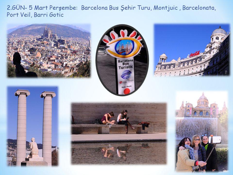 2.GÜN- 5 Mart Perşembe: Barcelona Bus Şehir Turu, Montjuic, Barcelonata, Port Veil, Barri Gotic