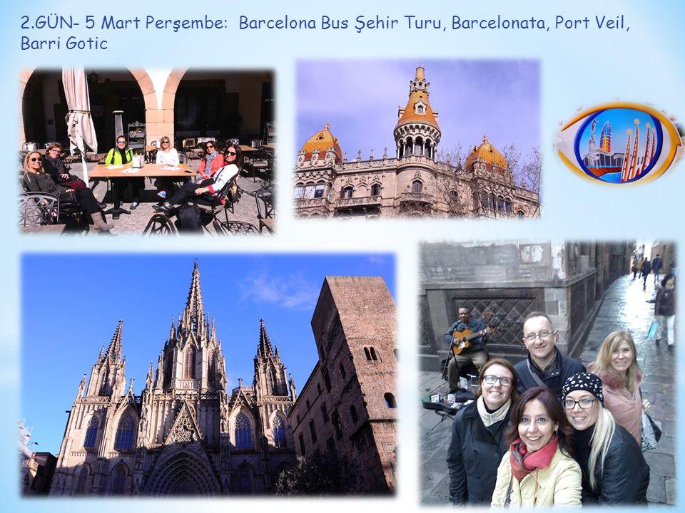 2.GÜN- 5 Mart Perşembe: Barcelona Bus Şehir Turu, Barcelonata, Port Veil, Barri Gotic
