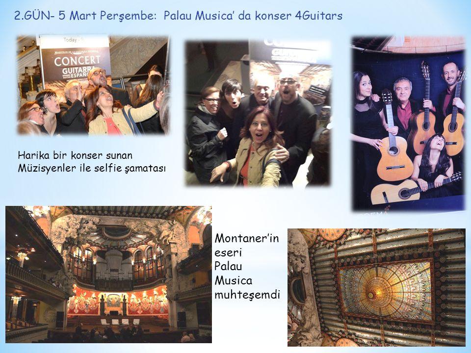 2.GÜN- 5 Mart Perşembe: Palau Musica' da konser 4Guitars Harika bir konser sunan Müzisyenler ile selfie şamatası Montaner'in eseri Palau Musica muhteşemdi