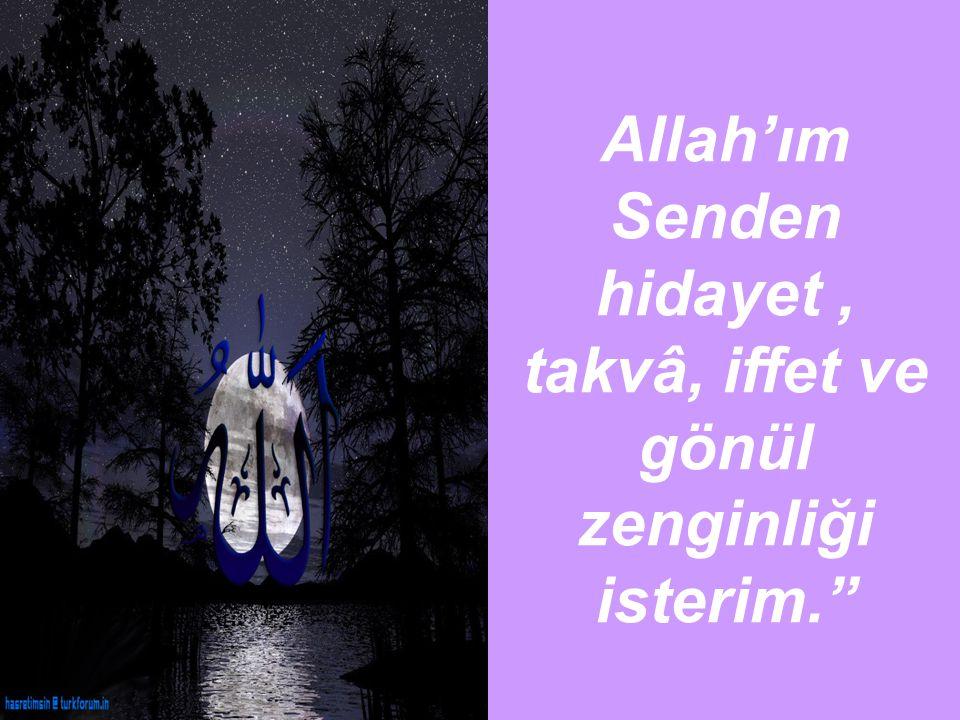 """Allah'ım Senden hidayet, takvâ, iffet ve gönül zenginliği isterim."""""""