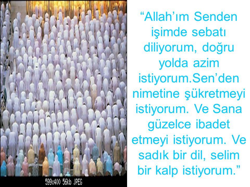 """""""Allah'ım Senden işimde sebatı diliyorum, doğru yolda azim istiyorum.Sen'den nimetine şükretmeyi istiyorum. Ve Sana güzelce ibadet etmeyi istiyorum. V"""