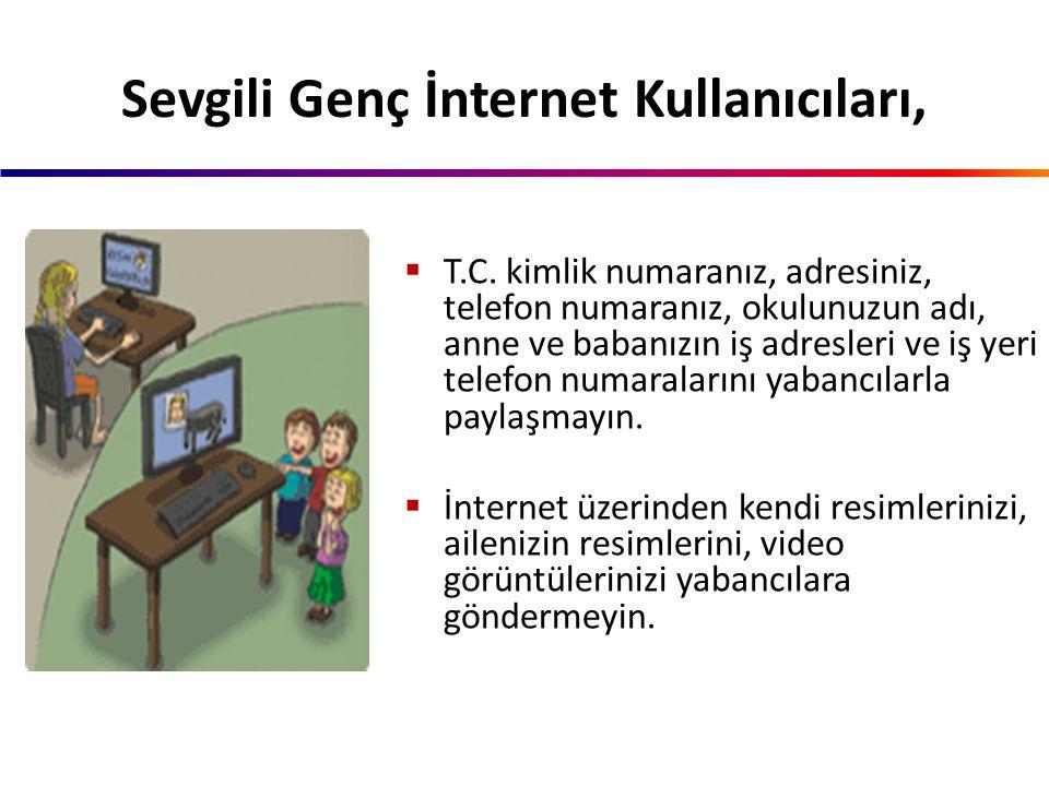  İnternet sitelerinde yer alan oyunlara, aktivitelere yarışmalara katılmadan önce mutlaka ailenize ve öğretmenlerinize danışın.  İnternette tanıştığ